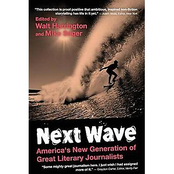 Next Wave University Edition Americas New Generation of Great Literary Journalists by Harrington & Walt