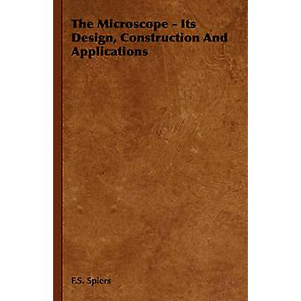 The Microscope  Its Design Construction and Applications by Spiers & F. S.
