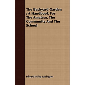 The Backyard Garden  A Handbook For The Amateur The Community And The School by Farrington & Edward Irving