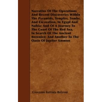 Narrative Of The Operations And Recent Discoveries Within The Pyramids Temples Tombs And Excavation In Egypt And Nubia And Of A Journey To The Coast Of The Red Sea In Search Of The Ancient Beren by Belzoni & Giovanni Battista