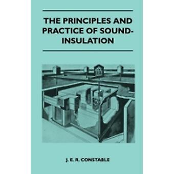 The Principles And Practice Of SoundInsulation by J. E. R. Constable
