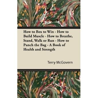 How to Box to Win  How to Build Muscle  How to Breathe Stand Walk or Run  How to Punch the Bag  A Book of Health and Strength by McGovern & Terry