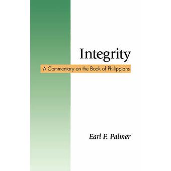 Integrity A Commentary on the Book of Philippians by Palmer & Earl F.