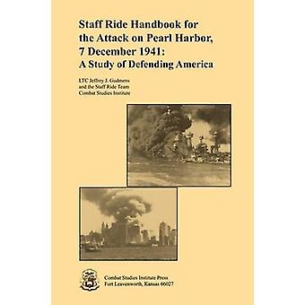 Staff Ride Handbook for the Attack on Pearl Harbor 7 December 1941 A Study of Defending America by Gudmens & Jeffrey J.