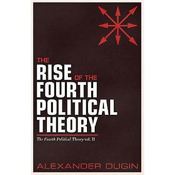 The Rise of the Fourth Political Theory The Fourth Political Theory vol. II by Dugin & Alexander