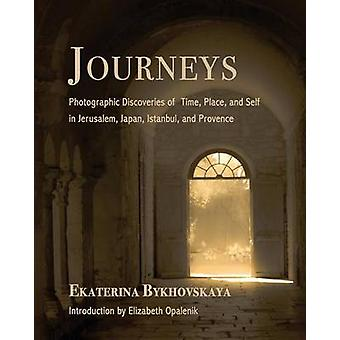 Journeys Photographic Discoveries of Time Place and Self in Jerusalem Japan Istanbul and Provence by Bykhovskaya & Ekaterina