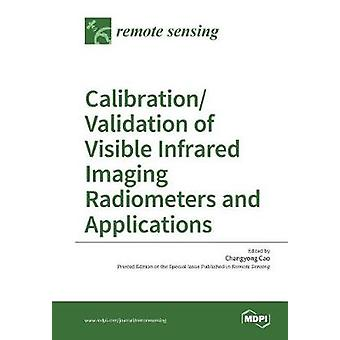 CalibrationValidation of Visible Infrared Imaging Radiometers and Applications by Cao & Changyong