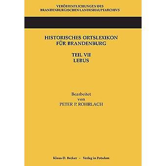 Historisches Ortslexikon fr Brandenburg Teil VII Lebus by Rohrlach & Peter P.