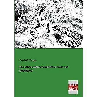 Das Leben Unserer Heimischen Lurche Und Kriechtiere by Knauer & Friedrich