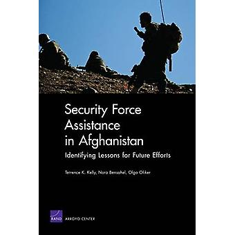 Security Force Assistance in Afghanistan Identifying Lessons for Future Efforts by Kelly & Terrence K.