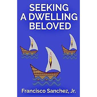 Seeking a Dwelling Beloved by Sanchez & Jr. Francisco