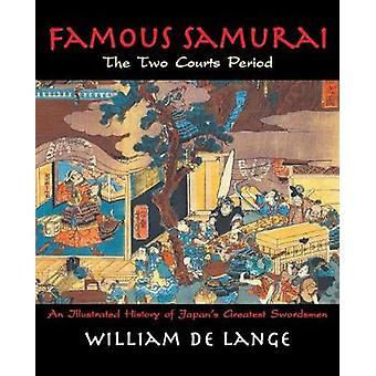 Famous Samurai The Two Courts Period by De Lange & William