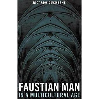 Faustian Man in a Multicultural Age by Duchesne & Ricardo