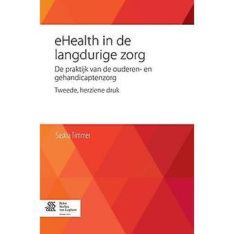 eHealth in de langdurige zorg  De praktijk van de ouderen en gehandicaptenzorg by Timmer & S.