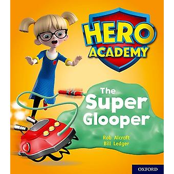 Hero Academy Oxford Level 5 Green Book Band The Super Glo by Rob Alcraft