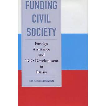 Funding Civil Society - Foreign Assistance and NGO Development in Russ