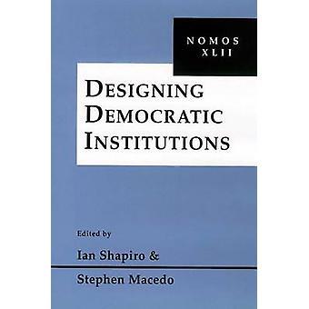 Designing Democratic Institutions - Nomos XLII by Stephen Macedo - 978