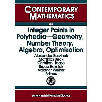 Integer Points in Polyhedra - Geometry - Number Theory - Algebra - Opt