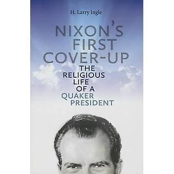 Nixon's First Cover-Up - The Religious Life of a Quaker's President by