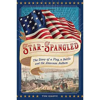 Star-Spangled - The Story of a Flag - a Battle - and the American Anth