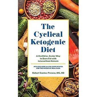 The Cyclical Ketogenic Diet - A Healthier - Easier Way to Burn Fat wit