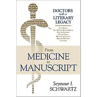 From Medicine to Manuscript - Doctors with a Literary Legacy by Seymou