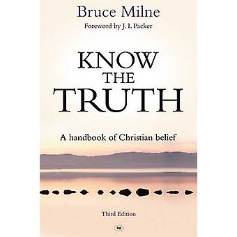 Know the Truth - A Handbook of Christian Belief (3rd Revised edition)