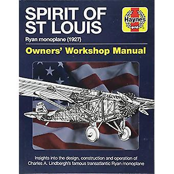 Spirit of St Louis Owners' Workshop Manual - Charles A. Lindbergh's fa