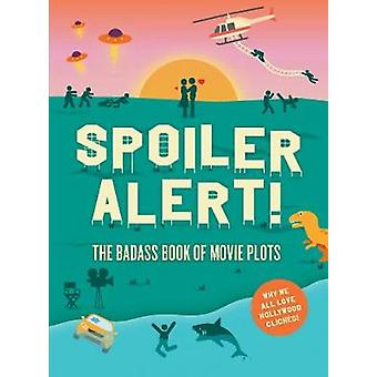 Spoiler Alert! - The Badass Book of Movie Plots - Why We All Love Holly