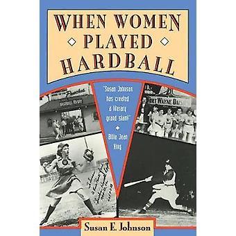 When Women Played Hardball by Susan E. Johnson - 9781878067432 Book