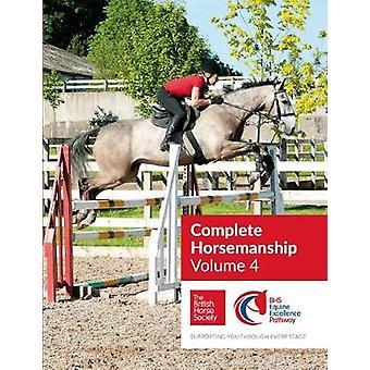 BHS Complete Horsemanship Volume 4 - 4 by British Horse Society - 9781