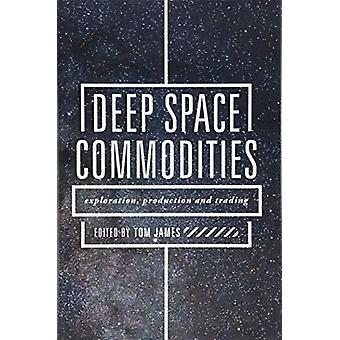 Deep Space Commodities - Exploration - Production and Trading by Tom B