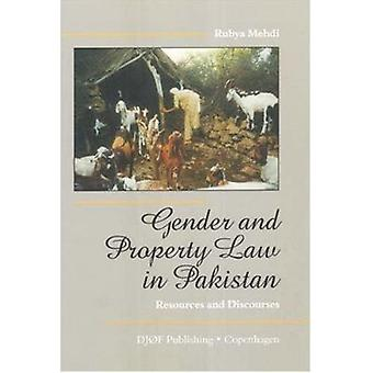 Gender and Property Law in Pakistan - Resources and Discourses by Ruby