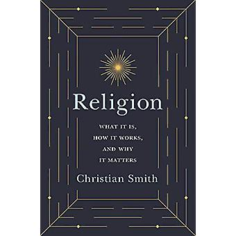 Religion - What It Is - How It Works - and Why It Matters by Christian
