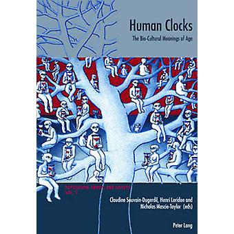 Human Clocks - The Bio-Cultural Meanings of Age by Claudine Sauvain-Du