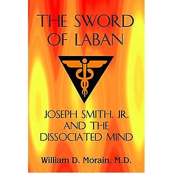 The Sword of Laban - Joseph Smith - Jr. - and the Dissociated Mind by