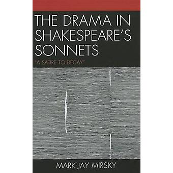 The Drama in Shakespeare's Sonnets - 'A Satire to Decay' by Mark Jay M