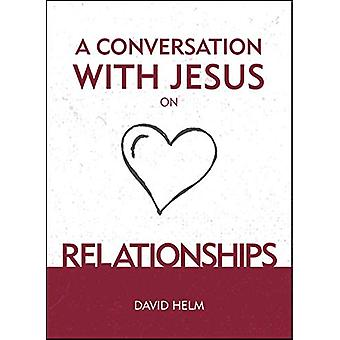 A Conversation With Jesus... on Relationships by David Helm - 9781527