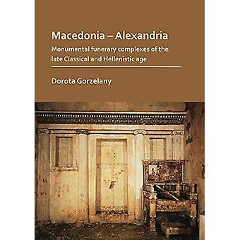 Macedonia - Alexandria - Monumental Funerary Complexes of the Late Cla