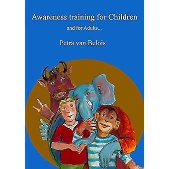 Awareness training for Children - and for Adults... by Petra van Beloi