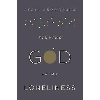 Finding God in My Loneliness by Lydia Brownback