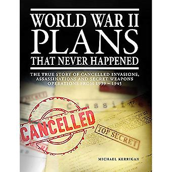 World War II Plans That Never Happened - The True Story of Cancelled I