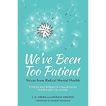 We've Been Too Patient - Voices from Radical Mental Health--Stories an