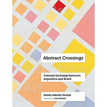 Abstract Crossings - Cultural Exchange between Argentina and Brazil by