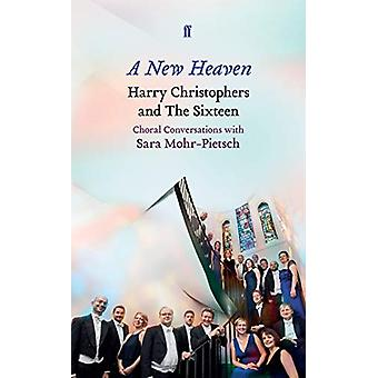 A New Heaven - Harry Christophers and The Sixteen Choral conversations