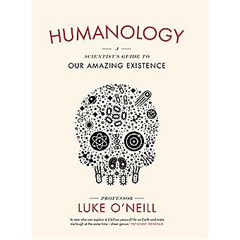 Humanology - A Scientist's Guide to our Amazing Existence by Luke O'Ne