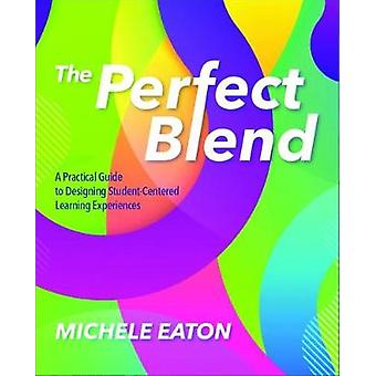 The Perfect Blend - A Practical Guide to Designing Student-Centered Le