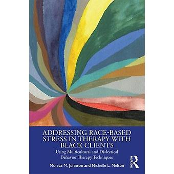 Addressing RaceBased Stress in Therapy with Black Clients by Johnson & Monica M. North Carolina State University & USA.Melton & Michelle L.
