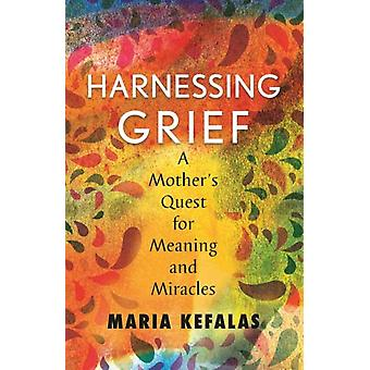 Harnessing Grief by Kefalas & Maria