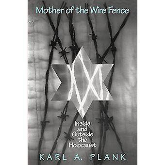 Trådstängslets moder - Inuti och utanför Förintelsen av Karl A.